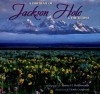 A Portrait of Jackson Hole & the Tetons - Henry H. Holdsworth