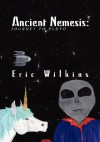 Ancient Nemesis: Journey to Pluto - Eric Wilkins