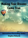 Making Your Dreams Come True: A Wealth Angel's Guide to Manifesting - Stephen Richards