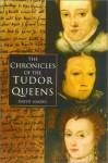 Chronicles of the Tudor Queens - David Loades