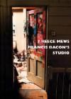 7 Reece Mews: Francis Bacon's Studio - John Edwards, Perry Ogden