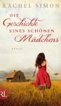 Die Geschichte eines schönen Mädchens: Roman (German Edition) - Rachel Simon, Ursula Walther