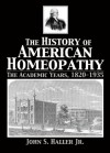 The History Of American Homeopathy: The Academic Years, 1820 1935 - John S. Haller Jr.