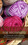 Knitting for Beginners: The Unbelievable Guide to Knitting with Pictures, Instructions, and Lessons! (Knitting, How to Knit, Knitting Patterns, Crochet Patterns, Crochet Books, Sewing) - Donna Winfried, John Raymond