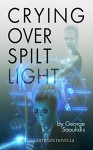 Crying Over Spilt Light (God Complex Universe) - George Saoulidis, Alexander Elichev