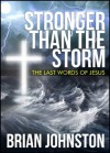 Stronger Than The Storm - The Last Words of Jesus (Search For Truth) - Brian Johnston, Hayes Press