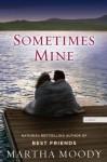 Sometimes Mine - Martha Moody