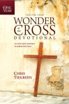 The One Year Wonder of the Cross Devotional: 365 Daily Bible Readings to Renew Your Faith (One Year Books) - Chris Tiegreen, Walk Thru Ministries