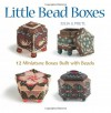 Little Bead Boxes: 12 Miniature Containers Built with Beads - Julia S. Pretl