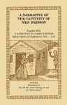 A Narrative of the Captivity of Mrs. Johnson, Together with a Narrative of James Johnson: Indian Captive of Charlestown, New Hampshire - Susannah Willard Johnson, James Johnson