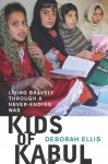 Kids of Kabul: Living Bravely Through a Never-Ending War - Deborah Ellis