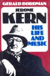 Jerome Kern: His Life and Music - Gerald Bordman
