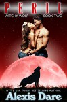 Peril: An Alpha Shifter, Fated Mates, Paranormal Romance (Witchy Wolf Book 2) - Alexis Dare