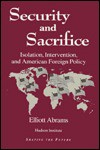 Security and Sacrifice: Isolation, Intervention, and American Foreign Policy - Elliott Abrams, Leslie Lenkowsky