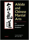 Aikido and Chinese Martial Arts: Its Fundamental Relations Vol.1 - Tetsutaka Sugawara, Xing Lujian
