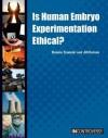 Is Human Embryo Experimentation Ethical? - Bonnie Szumski, Jill Szumski