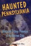 Haunted Pennsylvania: Ghosts and Strange Phenomena of the Keystone State (Haunted Series) - Mark Nesbitt