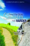 Read the Bible Smarter, Not Harder: Exploring the Stories Behind the Books - Christopher R. Smith