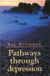 Pathways Through Depression - Sue Atkinson