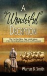 A Wonderful Deception: The Further New Age Implications of the Emerging Purpose Driven Movement - Warren B. Smith