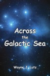 Across the Galactic Sea - Wayne J. Lutz