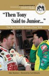 """""""Then Tony Said to Junior. . ."""": The Best NASCAR Stories Ever Told - Mike Hembree, Carl Edwards"""