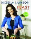 Selections from Feast: Food to Celebrate Life - Nigella Lawson