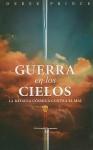 Guerra En Los Cielos: La Batalla Cosmica Contra El Mal (Spanish Edition) - Derek Prince