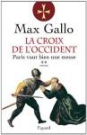 La Croix de l'Occident, tome 2:Paris vaut bien une messe (Littérature Française) (French Edition) - Max Gallo
