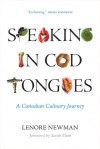 Speaking in Cod Tongues : a Canadian Culinary Journey - Lenore Newman
