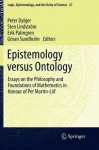 Epistemology versus Ontology: Essays on the Philosophy and Foundations of Mathematics in Honour of Per Martin-Löf (Logic, Epistemology, and the Unity of Science) - P. Dybjer, Sten Lindström, Erik Palmgren, B.G. Sundholm