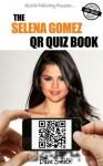 The Selena Gomez QR Quiz Book - David Smith
