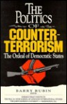 The Politics Of Counterterrorism: The Ordeal Of Democratic States - Barry Rubin
