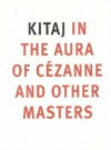Kitaj: In the Aura of Cézanne and Other Masters - Anthony Rudolf, Colin Wiggins