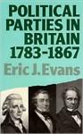 Political Parties In Britain: 1783 1867 - Eric J. Evans, J. Evans Eric