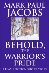 Behold, the Warrior's Pride - Mark Paul Jacobs
