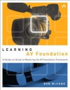 Learning AV Foundation: A Hands-On Guide to Mastering the AV Foundation Framework - Bob McCune