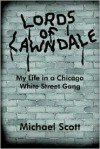 Lords of Lawndale: My Life in a Chicago White Street Gang - Michael Scott