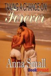 Taking a Chance on Forever (Bookstrand Publishing Romance) - Anna Small