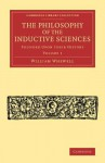 The Philosophy of the Inductive Sciences: Volume 1: Founded Upon Their History - William Whewell