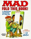 Mad Fold This Book!: A Ridiculous Collection of Fold-Ins - Al Jaffee