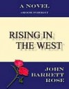 Rising in the West - John Barrett Rose