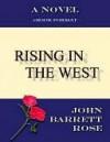 Rising in the West - John Barrett Rose