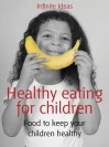 Healthy Eating for Children: Food to Keep Your Children Healthy - Infinite Ideas, Mandy Francis