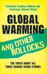 Global Warming and Other Bollocks: The Truth About All Those Science Scare Stories - Stanley Feldman, Vincent Marks