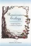 Renaissance Ecology: Imagining Eden in Milton's England - Ken Hiltner, Barbara Kiefer Lewalski, Alan Rudrum, William Shullenberger, Karen L. Edwards, June Sturrock, Ann Torday Gulden, Wendy Furman-Adams, Joan Blythe, Richard DuRocher, Jeffrey S. Theis, Diane McColley