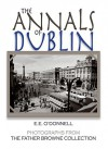 The Annals of Dublin: Photographs from the Father Browne Collection - E.E. O'Donnell, Frank Browne