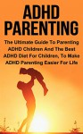 ADHD Parenting: The Ultimate Guide To Parenting ADHD Children And The Best ADHD Diet For Children To Make ADHD Parenting Easier For Life (ADHD Children, ADHD Diet, ADHD Parenting) - Grant Harrison