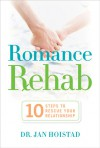 Romance Rehab: 10 Steps to Rescue Your Relationship - Jan Hoistad