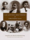 Can Anything Beat White?: A Black Family's Letters (Margaret Walker Alexander Series in African American Studies) - Elisabeth Petry, Farah Jasmine Griffin